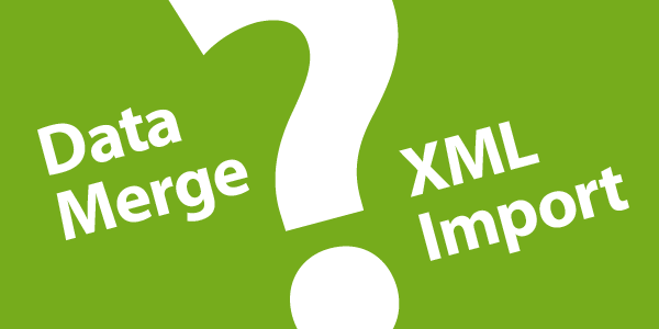 How to choose between XML Import and Datamerge ?
